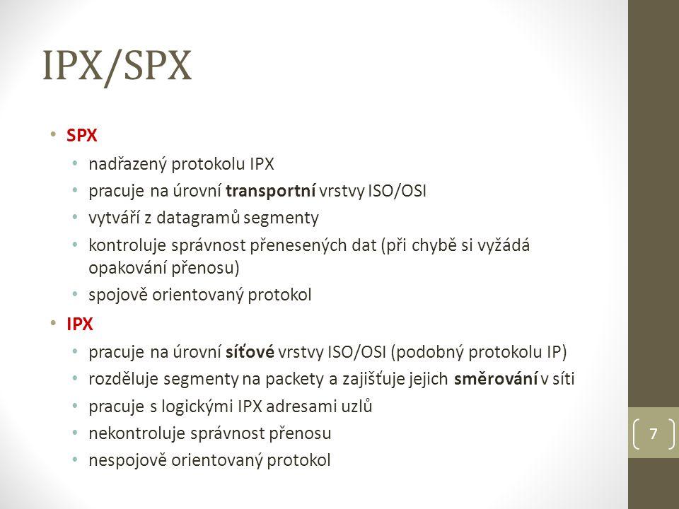 7 IPX/SPX SPX nadřazený protokolu IPX pracuje na úrovní transportní vrstvy ISO/OSI vytváří z datagramů segmenty kontroluje správnost přenesených dat (