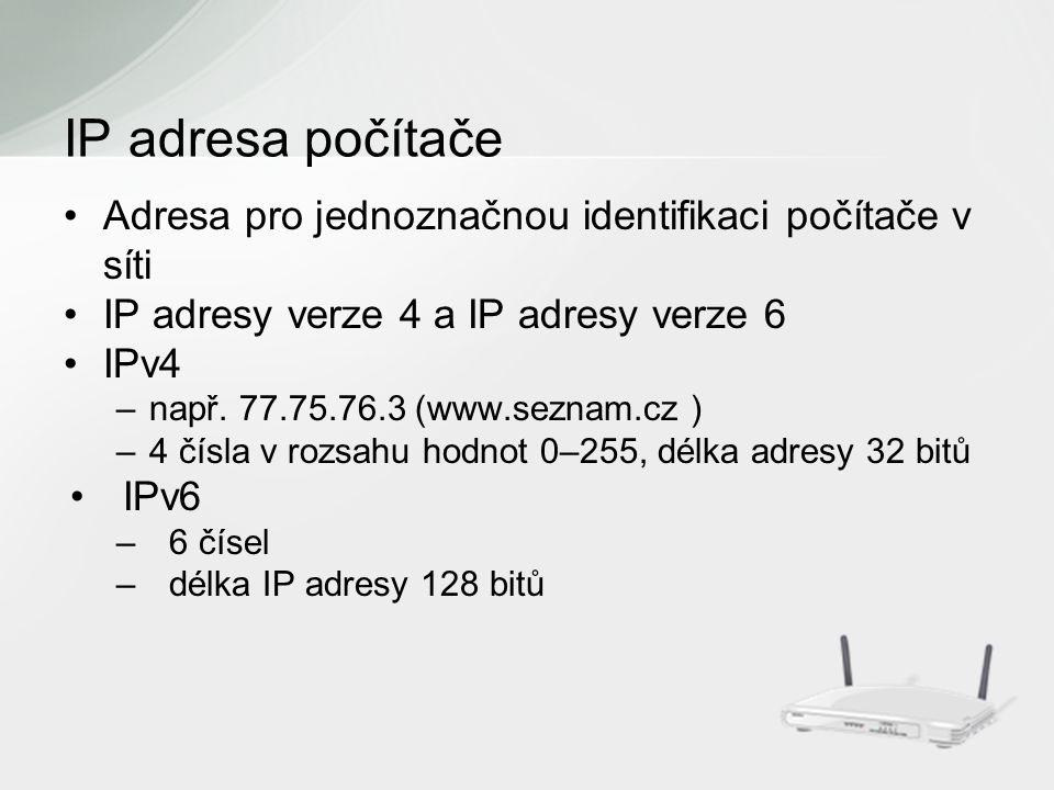 Adresa pro jednoznačnou identifikaci počítače v síti IP adresy verze 4 a IP adresy verze 6 IPv4 –např.