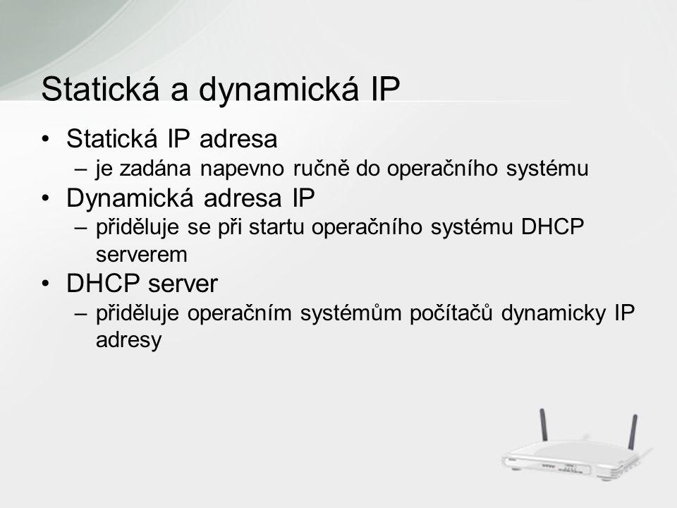 Statická IP adresa –je zadána napevno ručně do operačního systému Dynamická adresa IP –přiděluje se při startu operačního systému DHCP serverem DHCP server –přiděluje operačním systémům počítačů dynamicky IP adresy Statická a dynamická IP