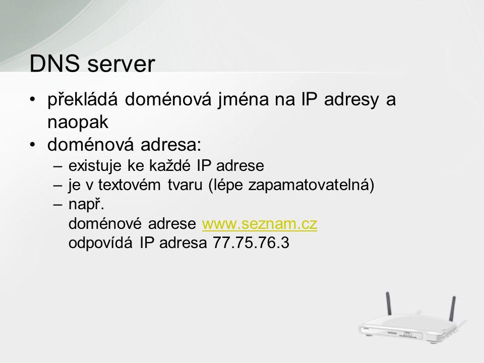 překládá doménová jména na IP adresy a naopak doménová adresa: –existuje ke každé IP adrese –je v textovém tvaru (lépe zapamatovatelná) –např.