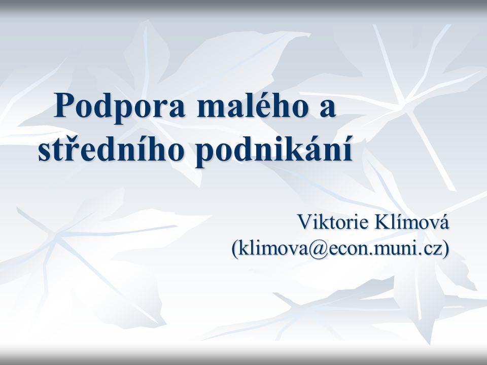 Podpora malého a středního podnikání Viktorie Klímová (klimova@econ.muni.cz)