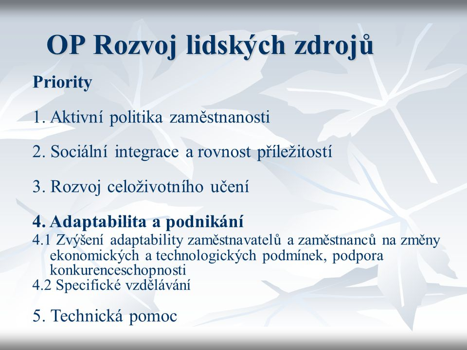 OP Rozvoj lidských zdrojů Priority 1.Aktivní politika zaměstnanosti 2. Sociální integrace a rovnost příležitostí 3. Rozvoj celoživotního učení 4. Adap