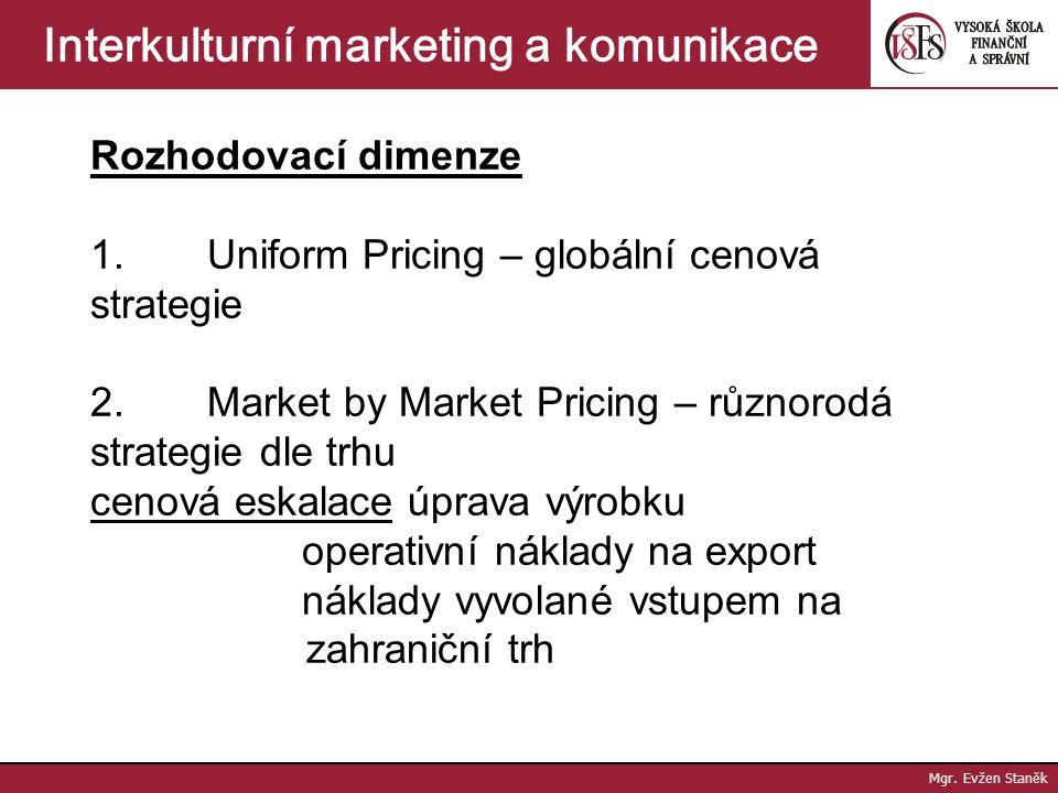 Mgr. Evžen Staněk Interkulturní marketing a komunikace b. Vnitřní prostředí podniku  náklady (distribuční, pojistné, výrobní)  specifika výrobku (ži