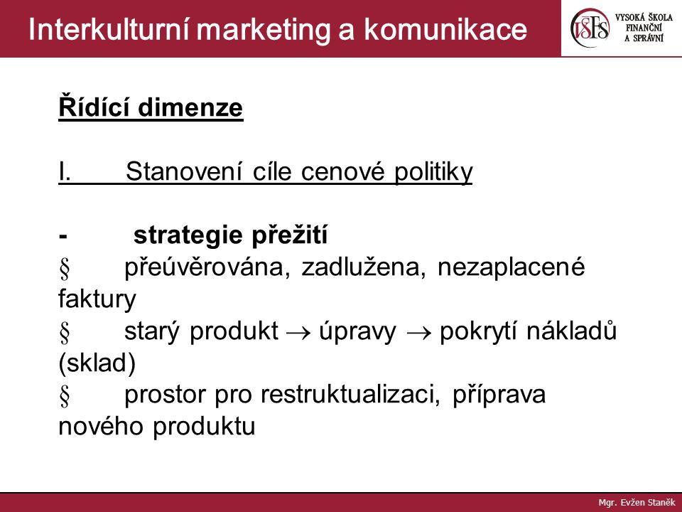 Mgr. Evžen Staněk Interkulturní marketing a komunikace Rozhodovací dimenze 1. Uniform Pricing – globální cenová strategie 2. Market by Market Pricing