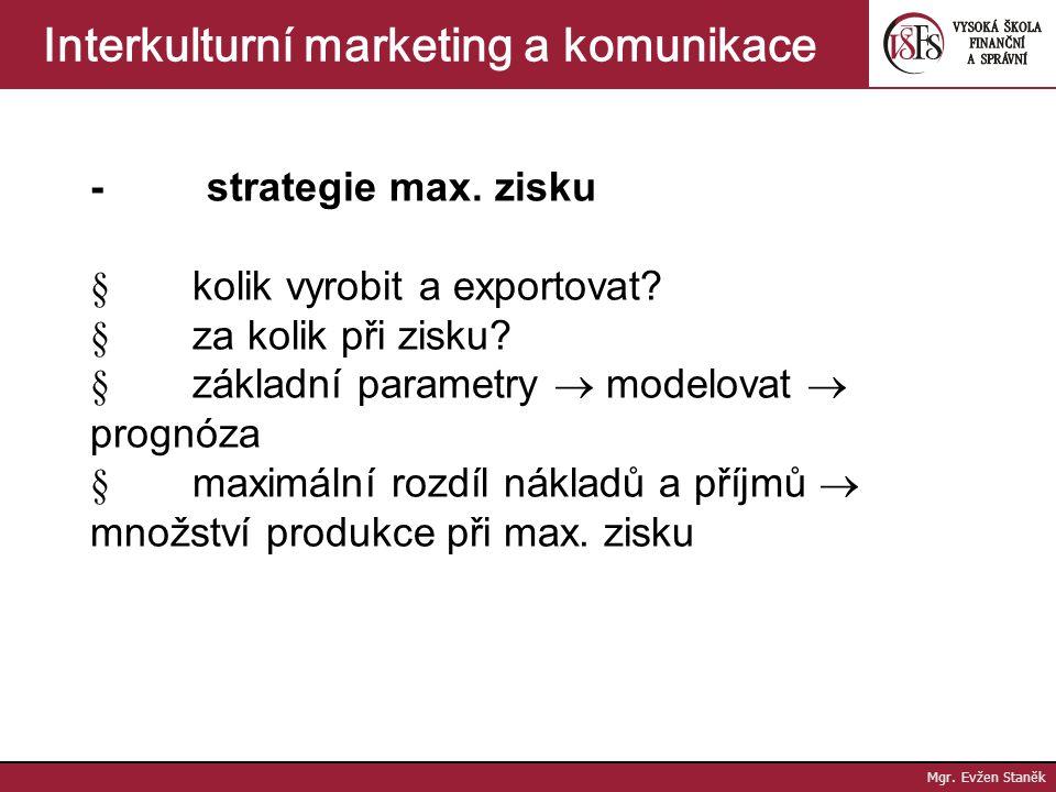 Mgr. Evžen Staněk Interkulturní marketing a komunikace Řídící dimenze I. Stanovení cíle cenové politiky - strategie přežití  přeúvěrována, zadlužena,