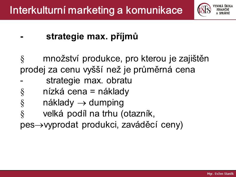 Mgr. Evžen Staněk Interkulturní marketing a komunikace - strategie max. zisku  kolik vyrobit a exportovat?  za kolik při zisku?  základní parametry