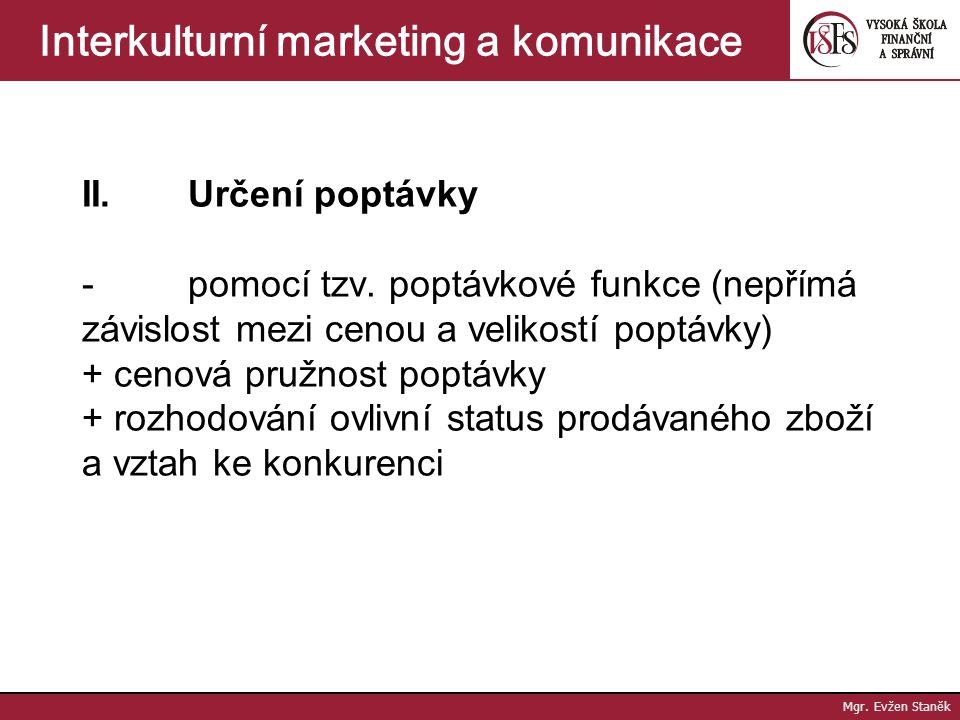 Mgr. Evžen Staněk Interkulturní marketing a komunikace - strategie sbírání zisku  ověřena životnost na zahraničním trhu  jedinečnost  vysoká cena 
