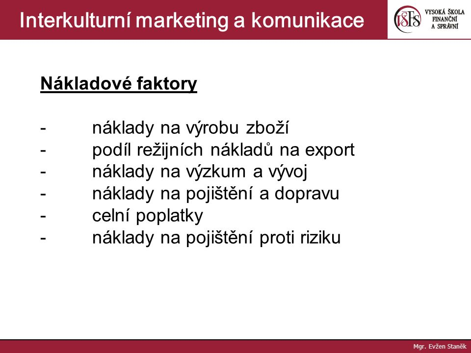 Mgr. Evžen Staněk Interkulturní marketing a komunikace II. Určení poptávky - pomocí tzv. poptávkové funkce (nepřímá závislost mezi cenou a velikostí p