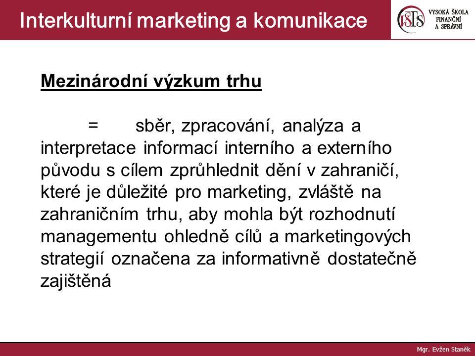 """Interkulturní marketing a komunikace Proč výzkum trhu? """"Kdo zná svého zákazníka, ten mu umí nabídnout zboží, které potřebuje způsobem, který zaujme."""""""