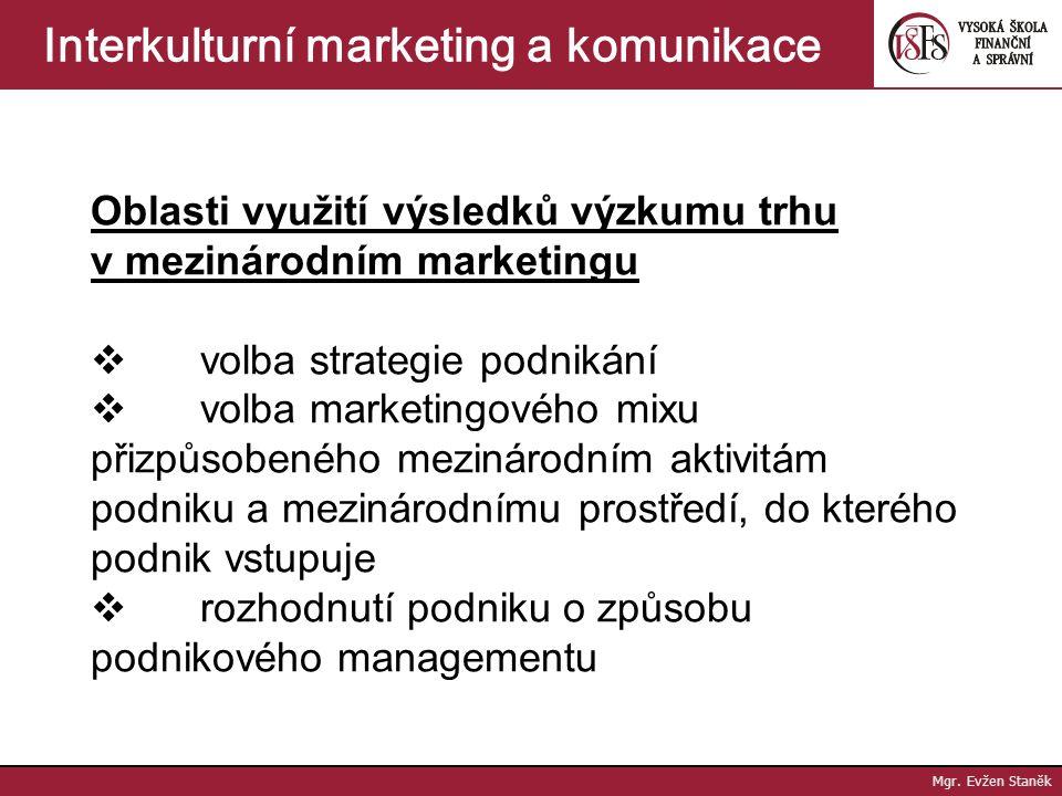 Mgr. Evžen Staněk Interkulturní marketing a komunikace b) externí ústavy Specializované útvary průzkumu trhu: · Ústav domácí, který partnersky spolupr