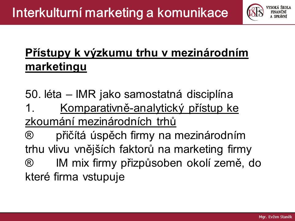 Mgr. Evžen Staněk Interkulturní marketing a komunikace Oblasti využití výsledků výzkumu trhu v mezinárodním marketingu  volba strategie podnikání  v