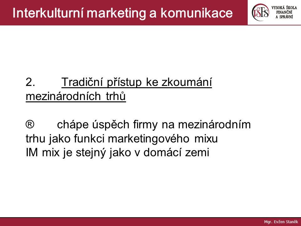 Mgr. Evžen Staněk Interkulturní marketing a komunikace Přístupy k výzkumu trhu v mezinárodním marketingu 50. léta – IMR jako samostatná disciplína 1.