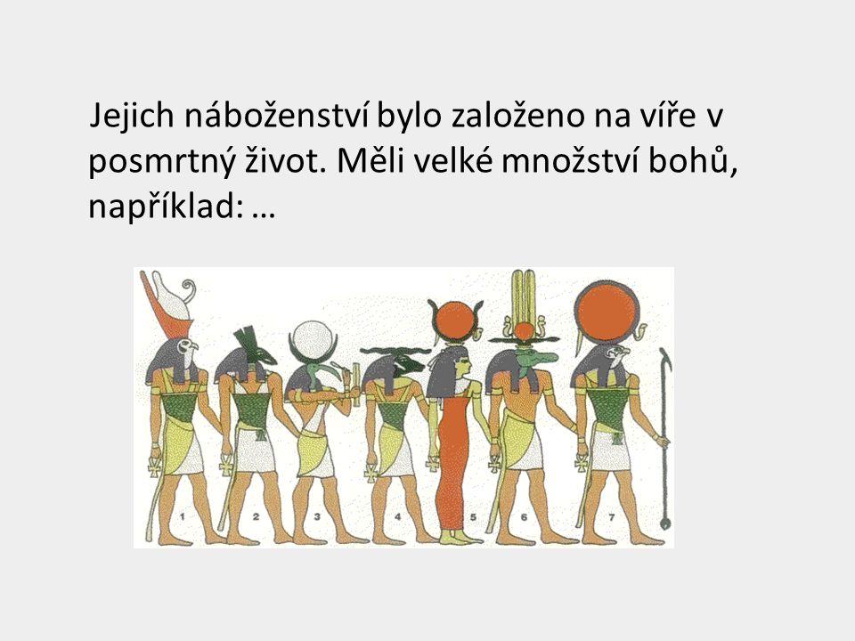 Jejich náboženství bylo založeno na víře v posmrtný život. Měli velké množství bohů, například: …