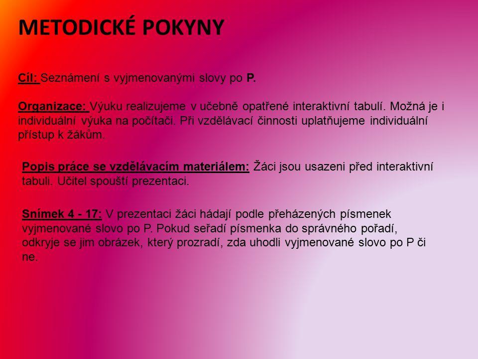 METODICKÉ POKYNY Cíl: Seznámení s vyjmenovanými slovy po P.