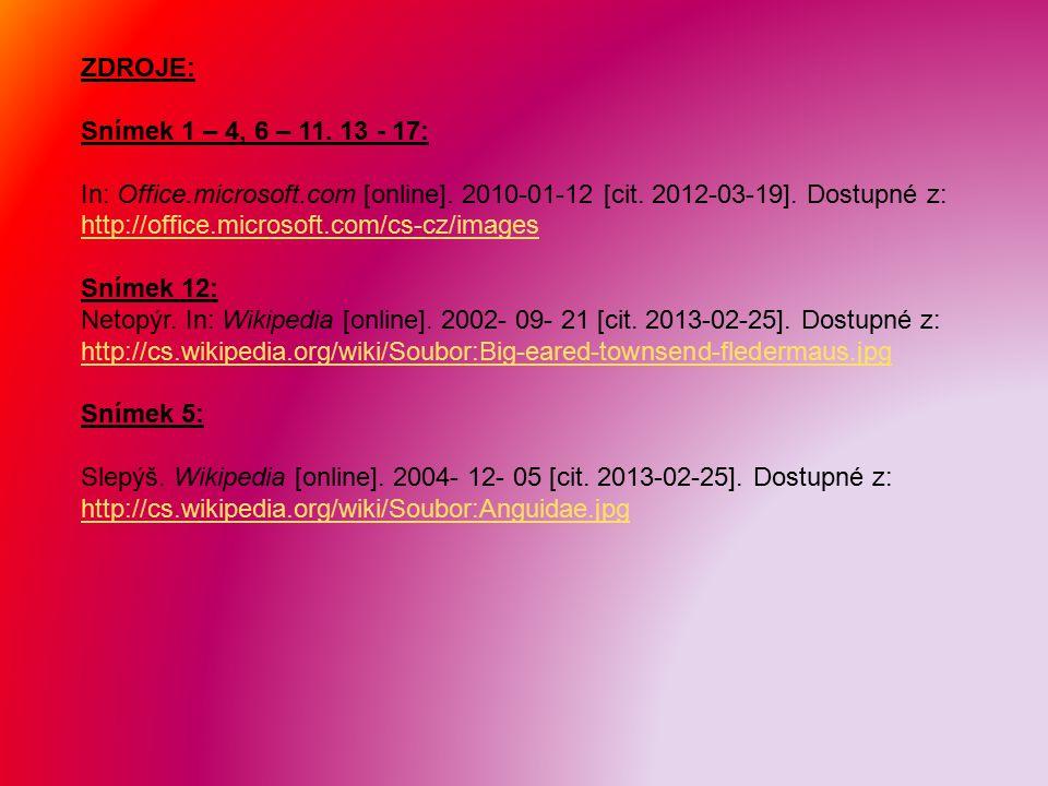 ZDROJE: Snímek 1 – 4, 6 – 11. 13 - 17: In: Office.microsoft.com [online].