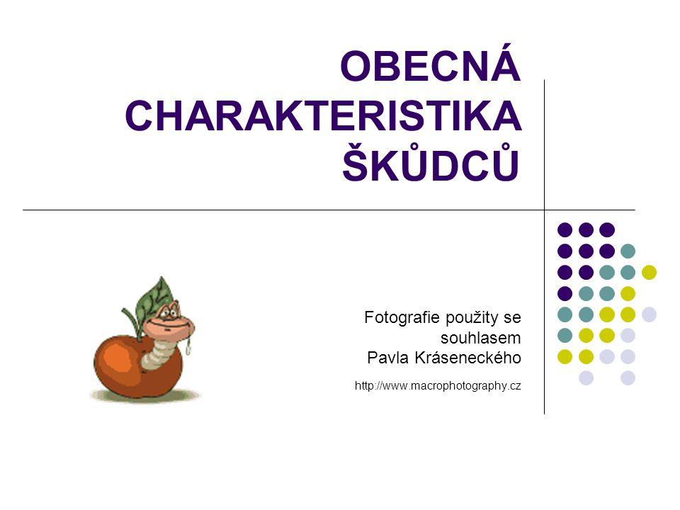 OBECNÁ CHARAKTERISTIKA ŠKŮDCŮ Fotografie použity se souhlasem Pavla Kráseneckého http://www.macrophotography.cz