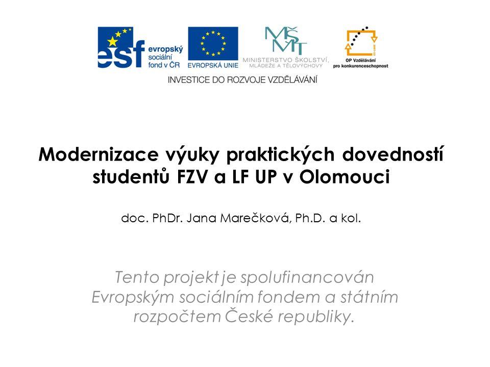 Modernizace výuky praktických dovedností studentů FZV a LF UP v Olomouci doc. PhDr. Jana Marečková, Ph.D. a kol. Tento projekt je spolufinancován Evro