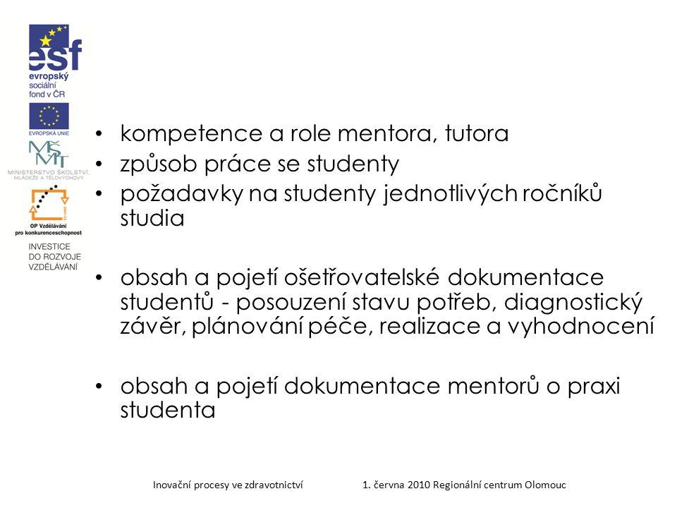 Inovační procesy ve zdravotnictví 1. června 2010 Regionální centrum Olomouc kompetence a role mentora, tutora způsob práce se studenty požadavky na st