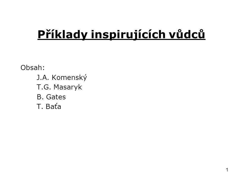 1 Příklady inspirujících vůdců Obsah: J.A. Komenský T.G. Masaryk B. Gates T. Baťa