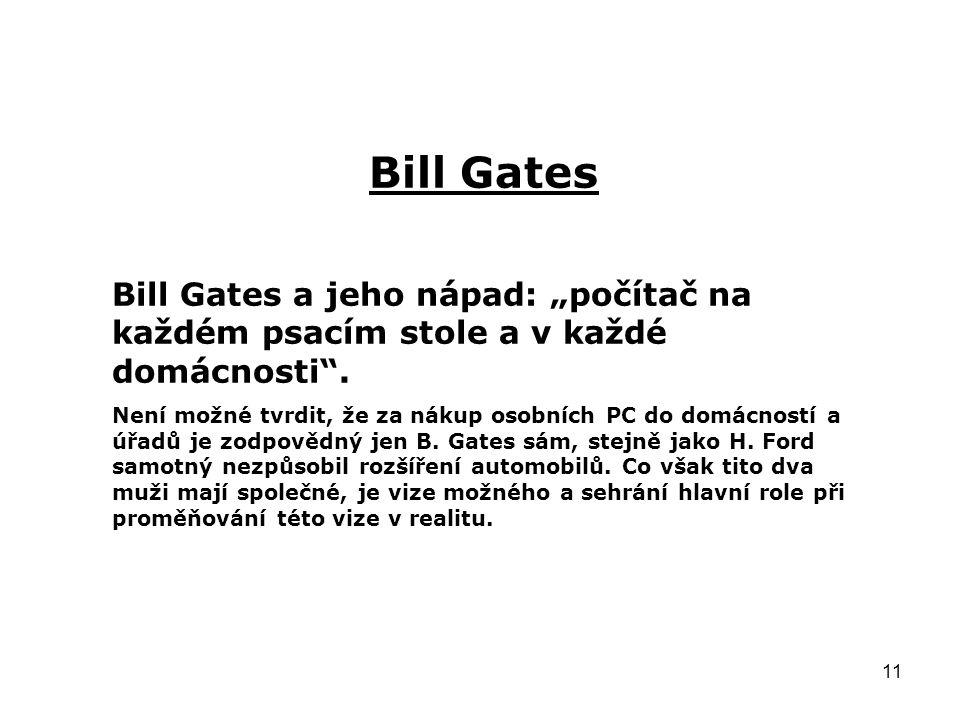 """11 Bill Gates Bill Gates a jeho nápad: """"počítač na každém psacím stole a v každé domácnosti"""". Není možné tvrdit, že za nákup osobních PC do domácností"""