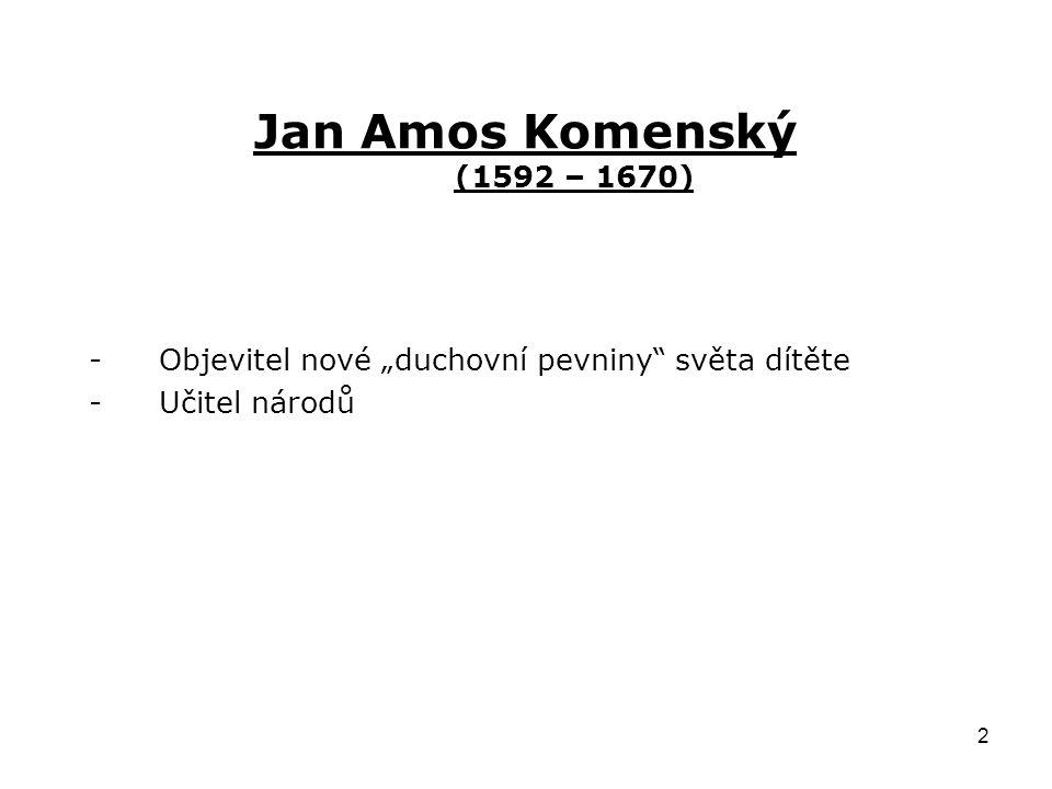 """2 Jan Amos Komenský (1592 – 1670) -Objevitel nové """"duchovní pevniny"""" světa dítěte -Učitel národů"""