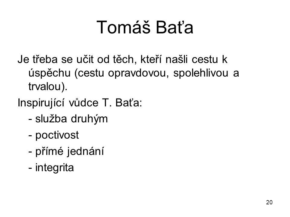 20 Tomáš Baťa Je třeba se učit od těch, kteří našli cestu k úspěchu (cestu opravdovou, spolehlivou a trvalou). Inspirující vůdce T. Baťa: - služba dru