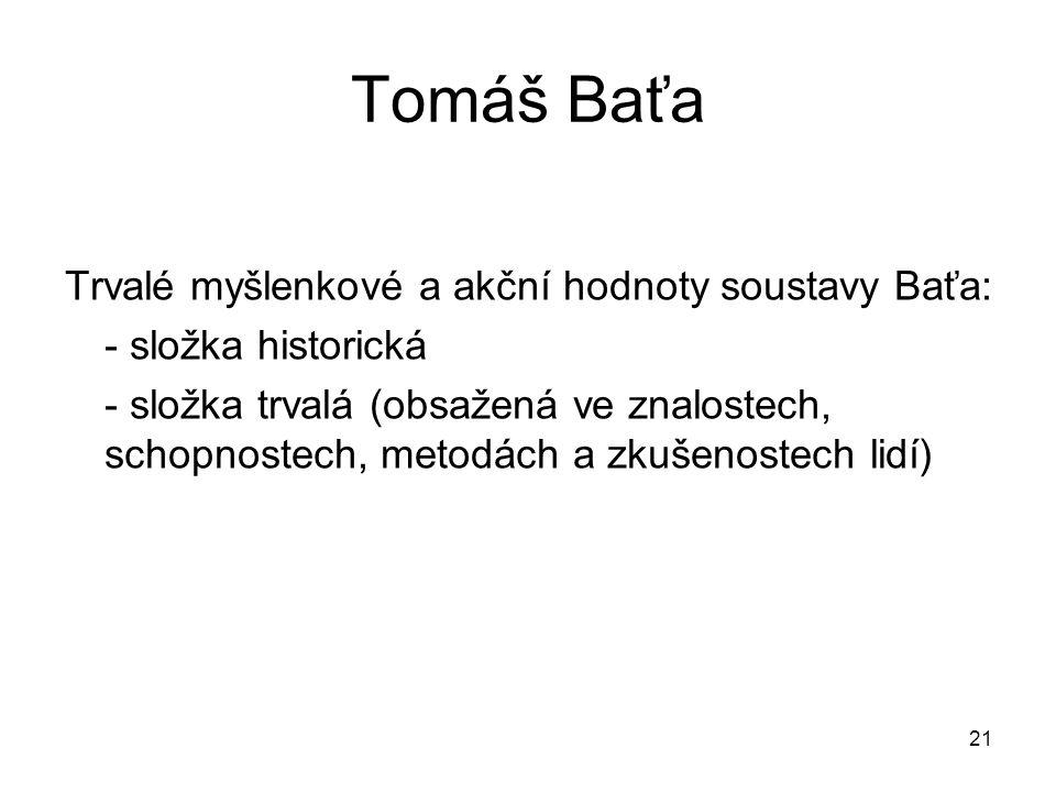 21 Tomáš Baťa Trvalé myšlenkové a akční hodnoty soustavy Baťa: - složka historická - složka trvalá (obsažená ve znalostech, schopnostech, metodách a z
