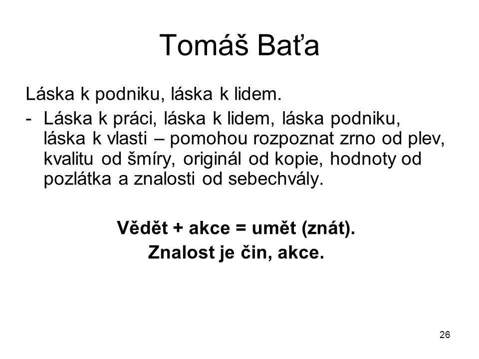 26 Tomáš Baťa Láska k podniku, láska k lidem. -Láska k práci, láska k lidem, láska podniku, láska k vlasti – pomohou rozpoznat zrno od plev, kvalitu o