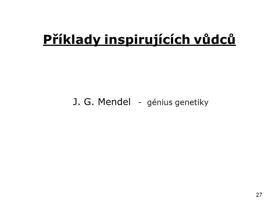 27 Příklady inspirujících vůdců J. G. Mendel - génius genetiky