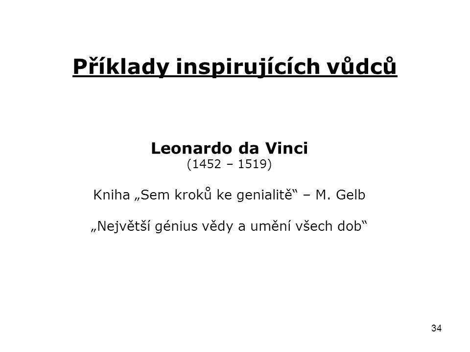 """34 Příklady inspirujících vůdců Leonardo da Vinci (1452 – 1519) Kniha """"Sem kroků ke genialitě"""" – M. Gelb """"Největší génius vědy a umění všech dob"""""""