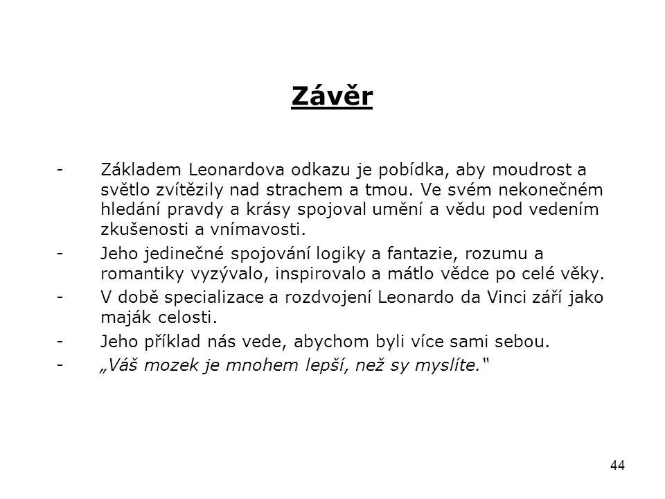 44 Závěr -Základem Leonardova odkazu je pobídka, aby moudrost a světlo zvítězily nad strachem a tmou. Ve svém nekonečném hledání pravdy a krásy spojov