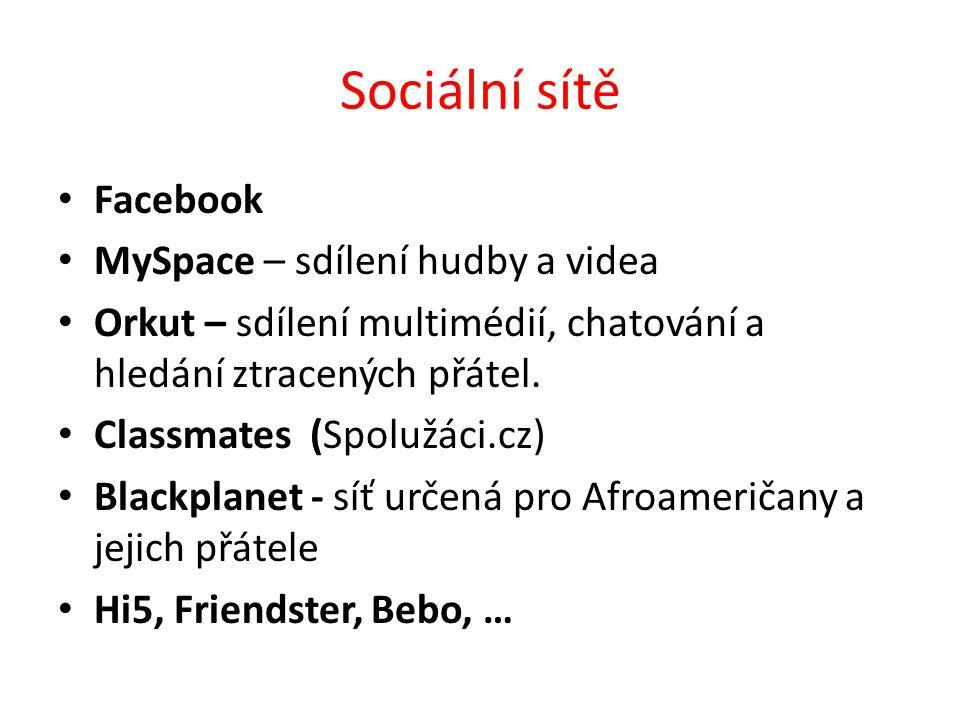 Sociální sítě Facebook MySpace – sdílení hudby a videa Orkut – sdílení multimédií, chatování a hledání ztracených přátel. Classmates (Spolužáci.cz) Bl