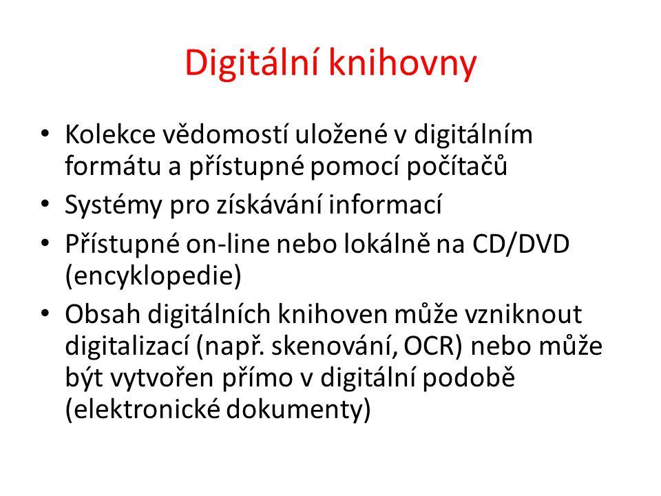 Digitální knihovny Kolekce vědomostí uložené v digitálním formátu a přístupné pomocí počítačů Systémy pro získávání informací Přístupné on-line nebo lokálně na CD/DVD (encyklopedie) Obsah digitálních knihoven může vzniknout digitalizací (např.