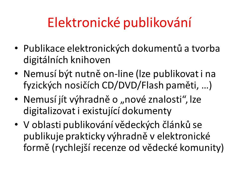 """Elektronické publikování Publikace elektronických dokumentů a tvorba digitálních knihoven Nemusí být nutně on-line (lze publikovat i na fyzických nosičích CD/DVD/Flash paměti, …) Nemusí jít výhradně o """"nové znalosti , lze digitalizovat i existující dokumenty V oblasti publikování vědeckých článků se publikuje prakticky výhradně v elektronické formě (rychlejší recenze od vědecké komunity)"""