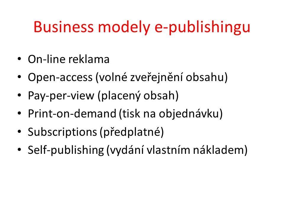 Business modely e-publishingu On-line reklama Open-access (volné zveřejnění obsahu) Pay-per-view (placený obsah) Print-on-demand (tisk na objednávku) Subscriptions (předplatné) Self-publishing (vydání vlastním nákladem)