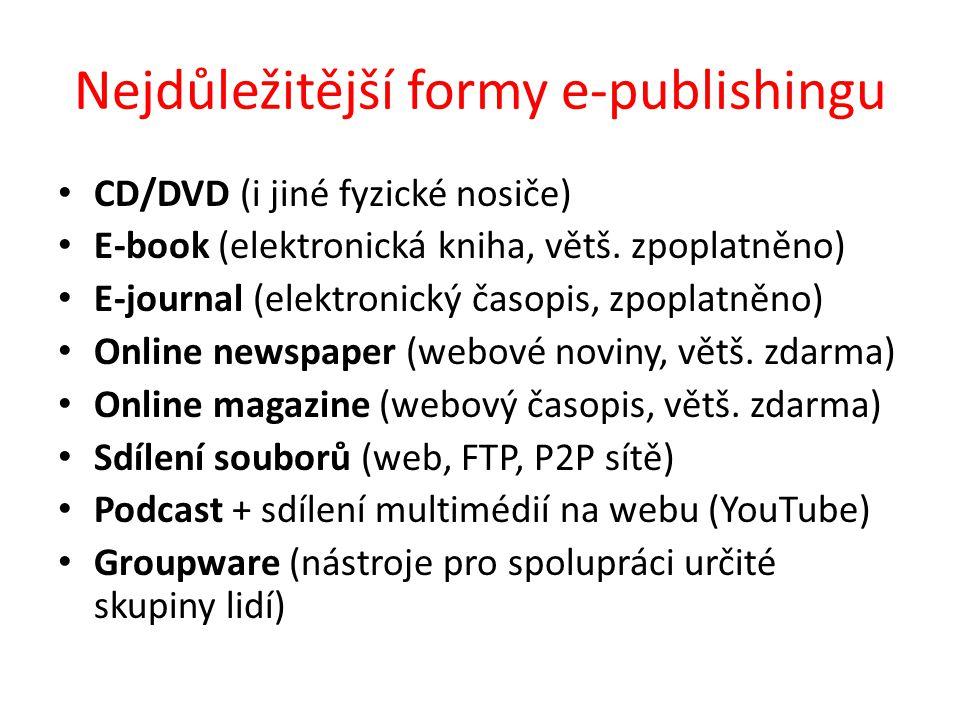 Nejdůležitější formy e-publishingu CD/DVD (i jiné fyzické nosiče) E-book (elektronická kniha, větš. zpoplatněno) E-journal (elektronický časopis, zpop