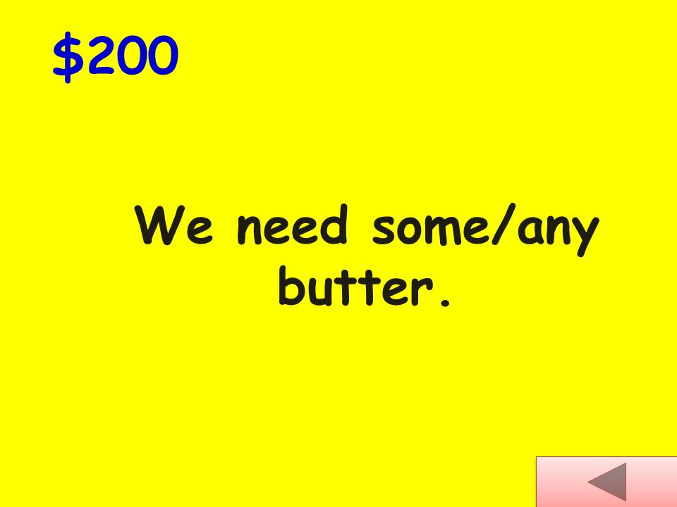 We need some/any butter. $200