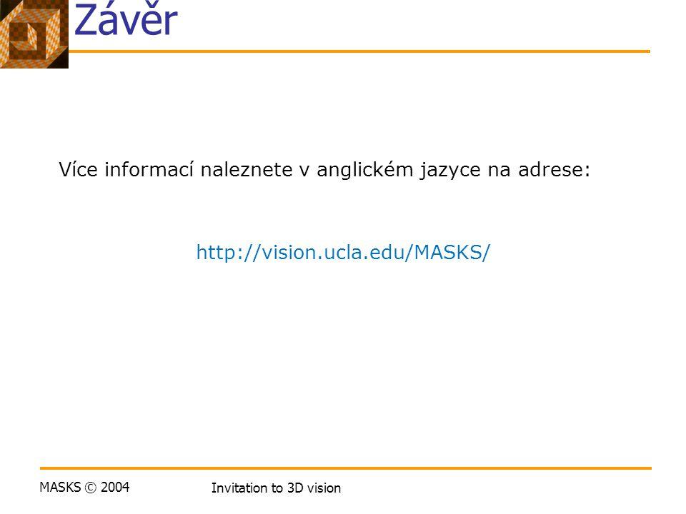 MASKS © 2004 Invitation to 3D vision Závěr Více informací naleznete v anglickém jazyce na adrese: http://vision.ucla.edu/MASKS/