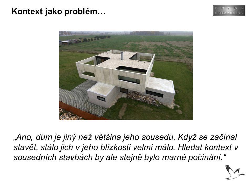 """Kontext jako problém… """"Ano, dům je jiný než většina jeho sousedů. Když se začínal stavět, stálo jich v jeho blízkosti velmi málo. Hledat kontext v sou"""