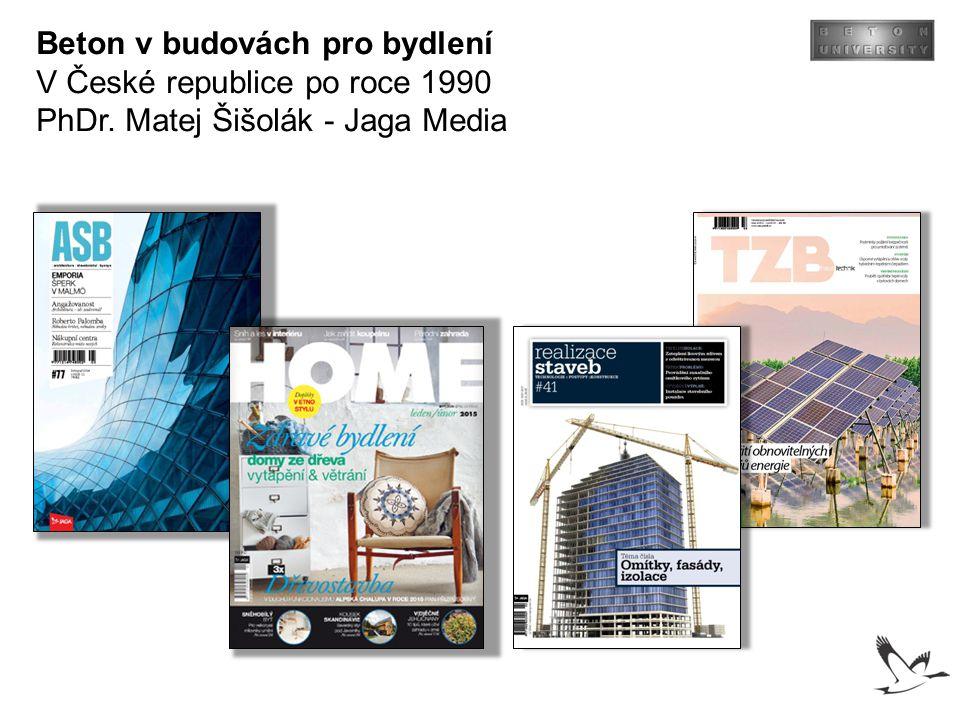 Beton v budovách pro bydlení V České republice po roce 1990 PhDr. Matej Šišolák - Jaga Media