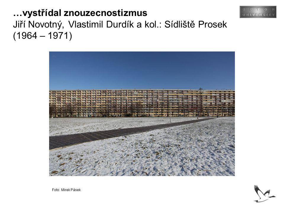 …vystřídal znouzecnostizmus Jiří Novotný, Vlastimil Durdík a kol.: Sídliště Prosek (1964 – 1971) Foto: Mirek Pásek