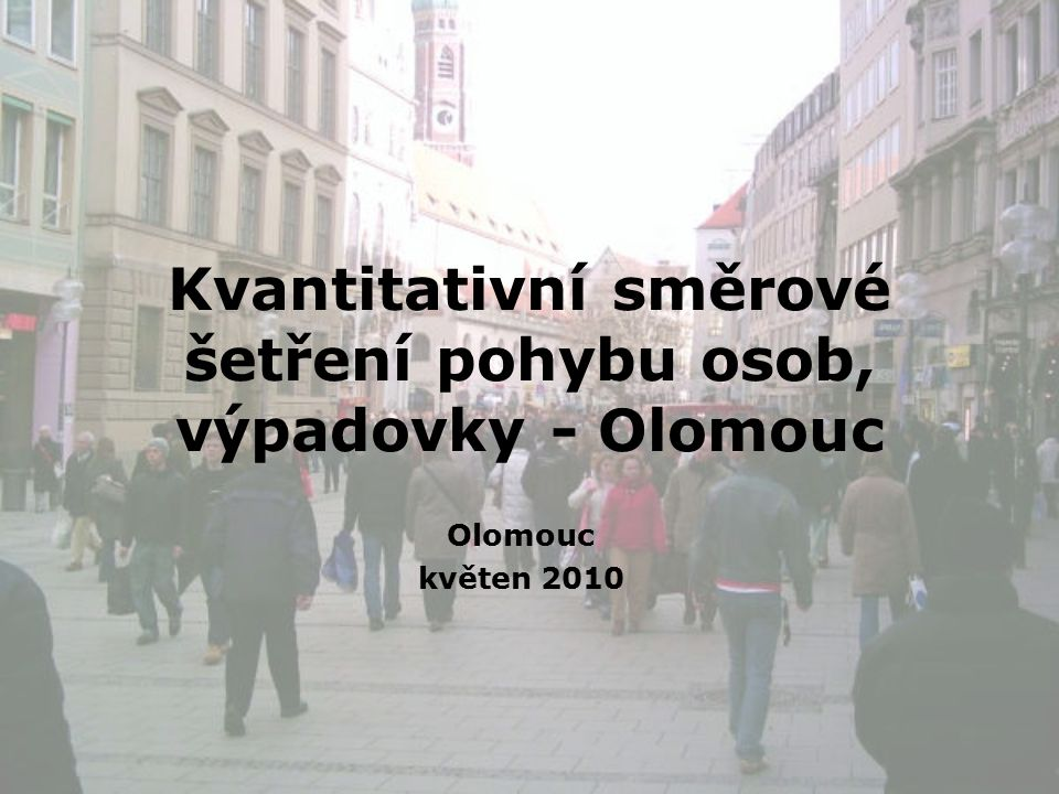 Cíle měření kvantitativní časoprostorové zhodnocení počtu osob přepravujících se mezi Olomouci a nejbližším okolím Výzkum pohybu osob na styku urbanního a suburbanního prostoru olomouckého regionu (PrF_2010_14)