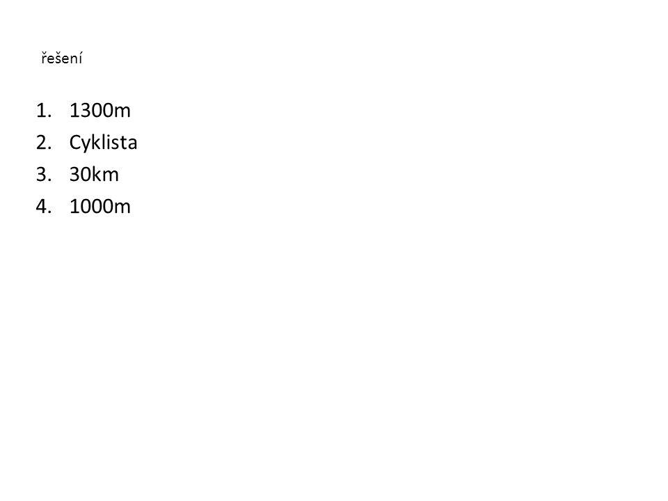 řešení 1.1300m 2.Cyklista 3.30km 4.1000m