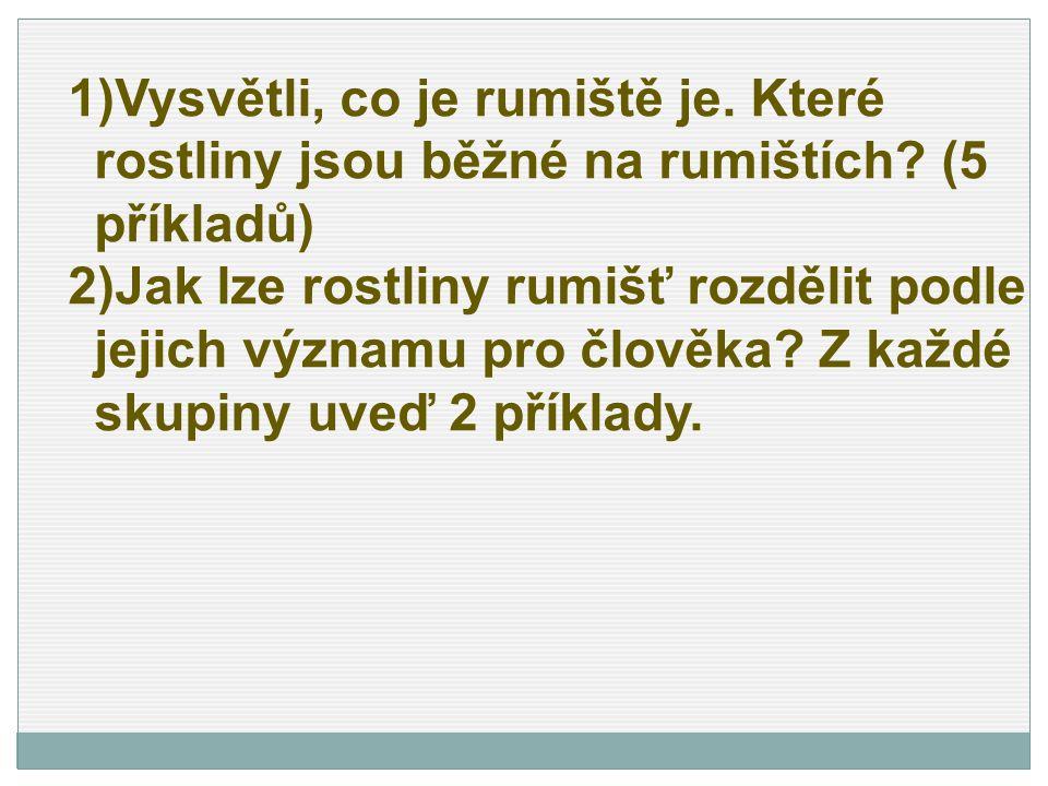 1)Vysvětli, co je rumiště je. Které rostliny jsou běžné na rumištích? (5 příkladů) 2)Jak lze rostliny rumišť rozdělit podle jejich významu pro člověka