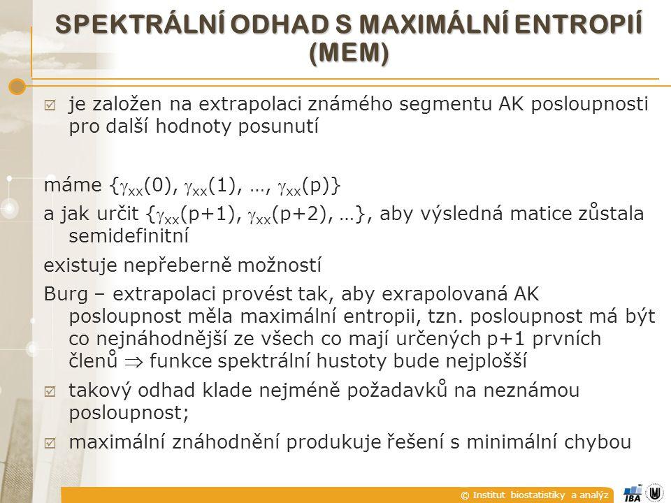 © Institut biostatistiky a analýz SPEKTRÁLNÍ ODHAD S MAXIMÁLNÍ ENTROPIÍ (MEM)  je založen na extrapolaci známého segmentu AK posloupnosti pro další h