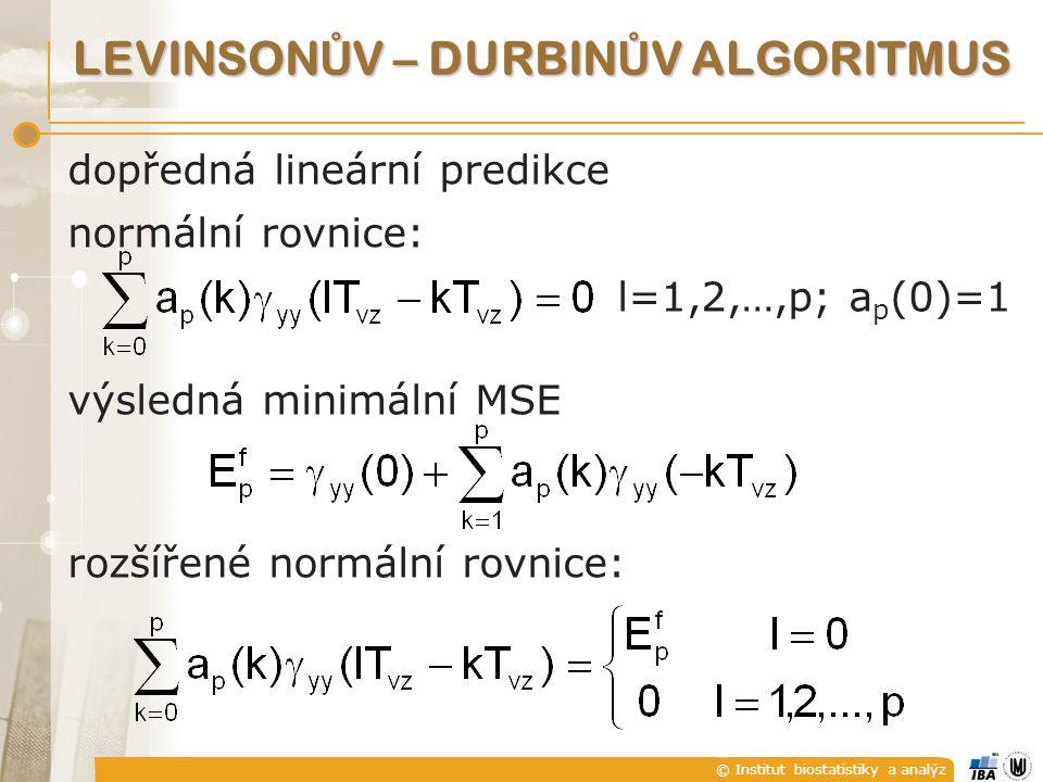 © Institut biostatistiky a analýz LEVINSON Ů V – DURBIN Ů V ALGORITMUS dopředná lineární predikce normální rovnice: l=1,2,…,p; a p (0)=1 výsledná mini