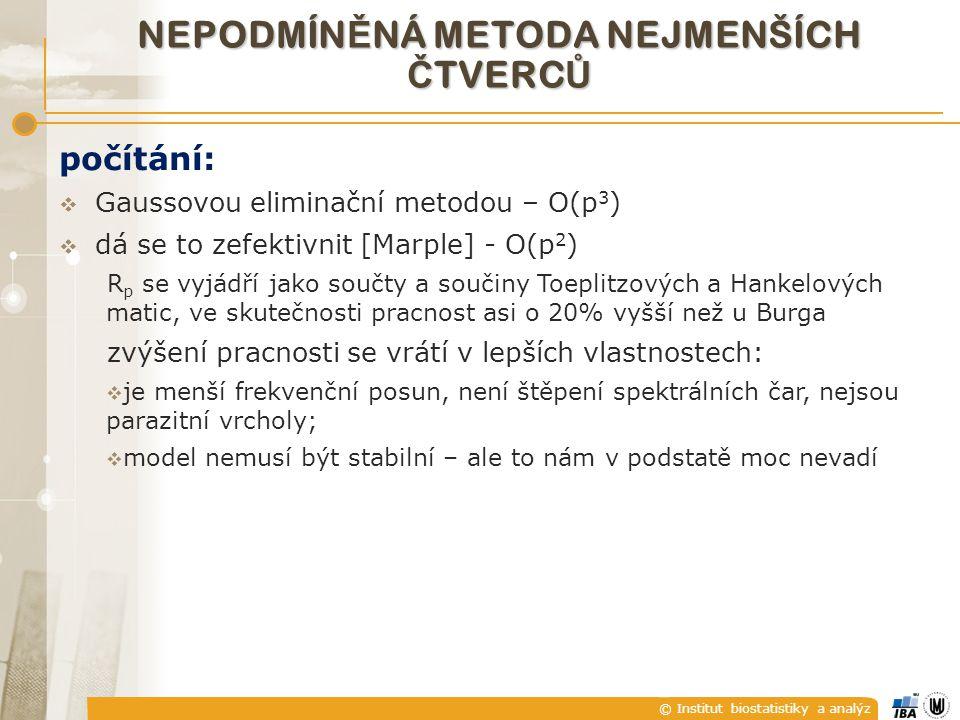 © Institut biostatistiky a analýz NEPODMÍN Ě NÁ METODA NEJMENŠÍCH Č TVERC Ů počítání:  Gaussovou eliminační metodou – O(p 3 )  dá se to zefektivnit