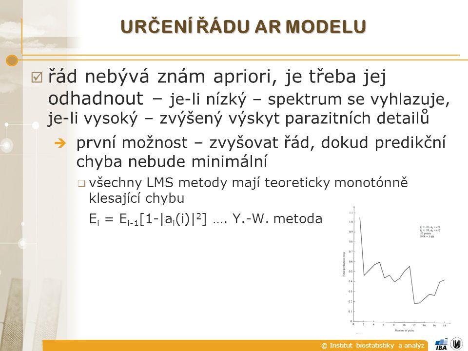 © Institut biostatistiky a analýz UR Č ENÍ Ř ÁDU AR MODELU  řád nebývá znám apriori, je třeba jej odhadnout – je-li nízký – spektrum se vyhlazuje, je