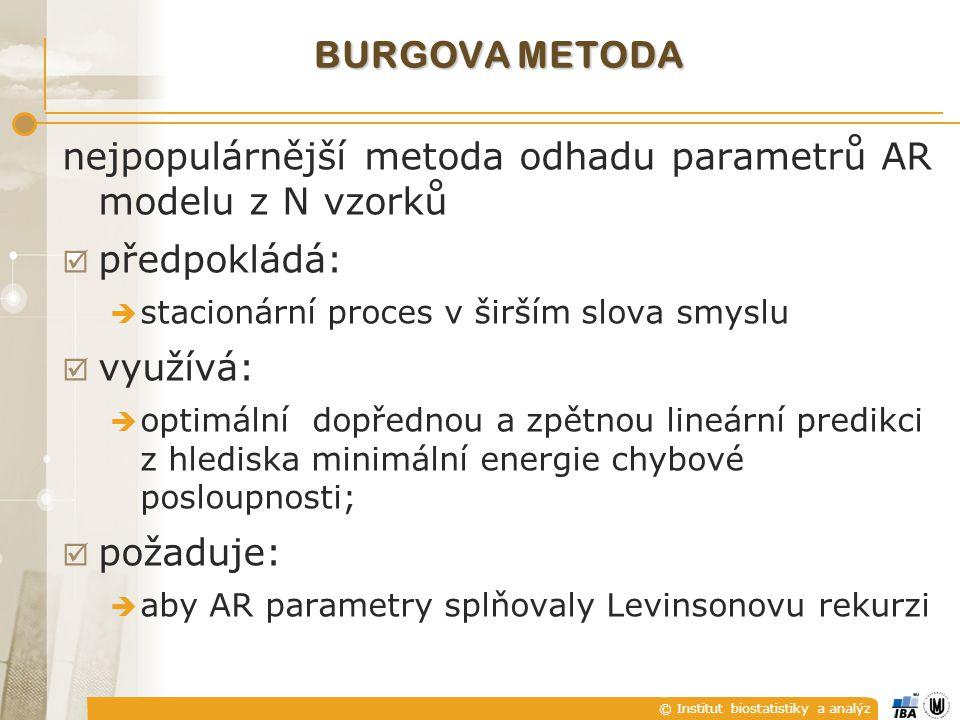 © Institut biostatistiky a analýz BURGOVA METODA nejpopulárnější metoda odhadu parametrů AR modelu z N vzorků  předpokládá:  stacionární proces v ši