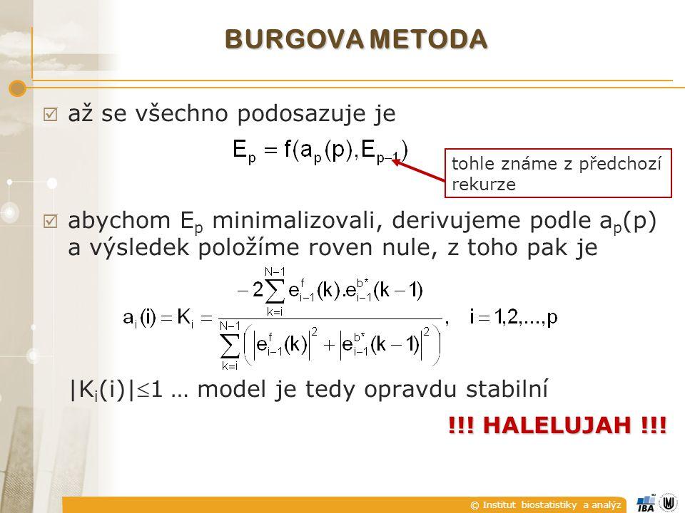 © Institut biostatistiky a analýz BURGOVA METODA  až se všechno podosazuje je  abychom E p minimalizovali, derivujeme podle a p (p) a výsledek polož